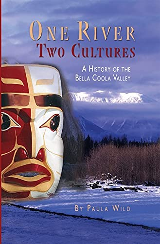One River, Two Cultures: A History of the Bella Coola Valley: Wild, Paula