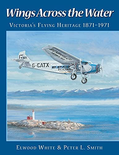 9781550173550: Wings Across the Water: Victoria's Flying Heritage 1871-1971