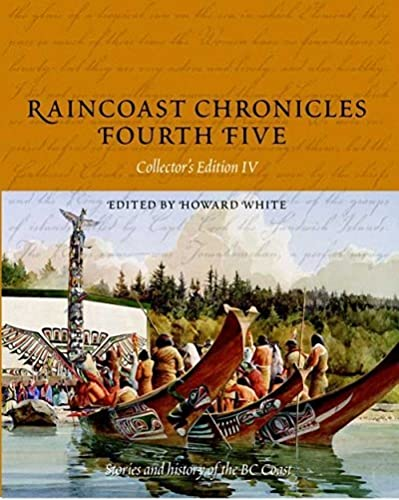 Raincoast Chronicles Fourth Five: No. IV: Stories and History of the BC Coast