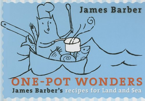 One-Pot Wonders: James Barber's Recipes for Land and Sea: Barber, James