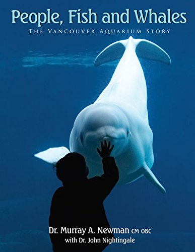 People, Fish and Whales: The Vancouver Aquarium Story: Newman, Dr. Murrary