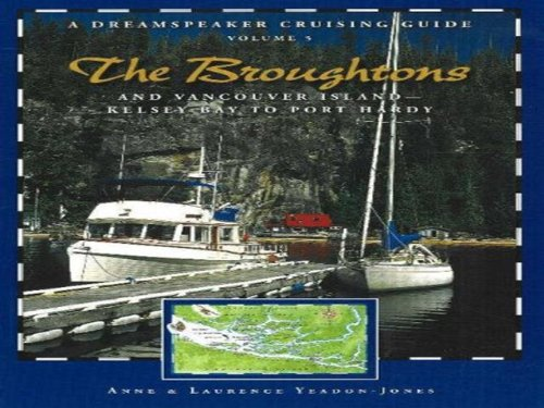 Dreamspeaker Cruising Guide Series: The Broughtons: Vancouver Island, Kelsey Bay to Port Hardy, ...