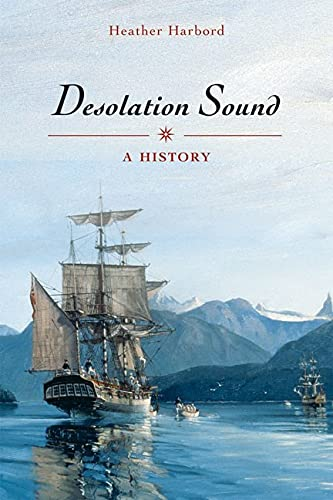 Desolation Sound: A History: Heather Harbord