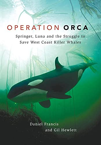 Operation Orca: Springer, Luna and the Struggle to Save West Coast Killer Whales (9781550174267) by Daniel Francis; Gill Hewlett