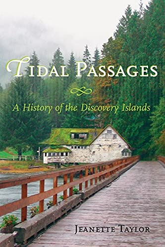 Tidal Passages: A History of the Discovery Islands: Taylor, Jeanette