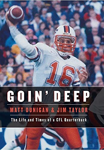 Goin' Deep: The Life and Times of a CFL Quarterback: Dunigan, Matt;Taylor, Jim