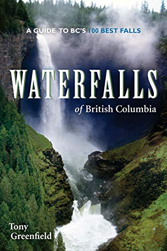 9781550174625: Waterfalls of British Columbia: A Guide to BC's 100 Best Falls