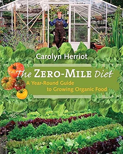 The Zero-Mile Diet: A Year-Round Guide to Growing Organic Food (Paperback): Carolyn Herriot
