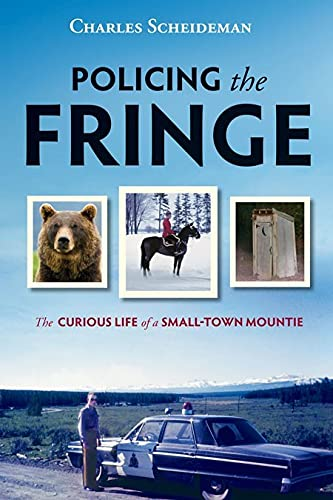 Policing the Fringe: The Curious Life of a Small-town Mountie