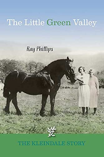 The Little Green Valley: The Kleindale Story: Phillips, Ray