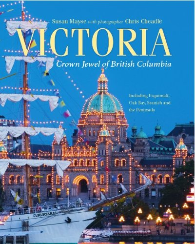 Victoria: Crown Jewel of British Columbia, Including Esquimalt, Oak Bay, Saanich and the Peninsula ...