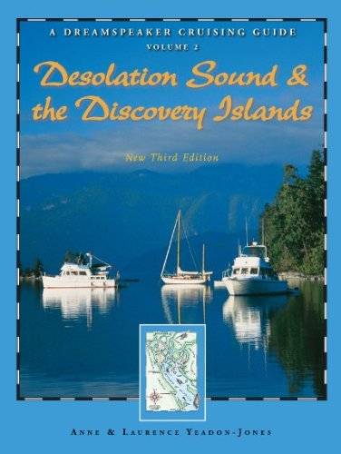 Dreamspeaker Cruising Guide Series: Desolation Sound & the Discovery Islands, New Third Edition...