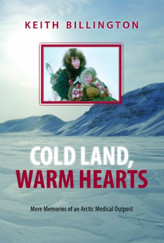 9781550175349: Cold Land, Warm Hearts: More Memories of an Arctic Medical Outpost