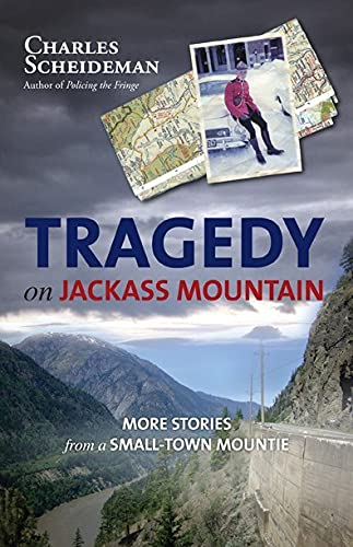 Tragedy on Jackass Mountain: More Stories from a Small-Town Mountie: Scheideman, Charles