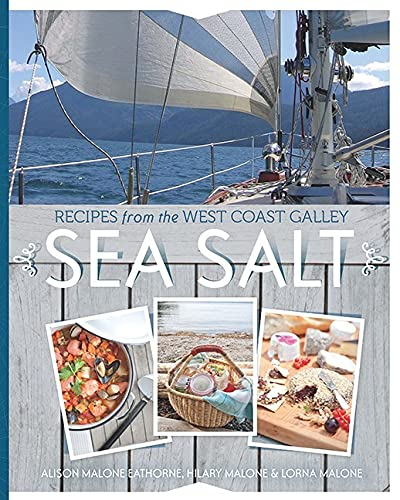 Sea Salt: Recipes from the West Coast Galley: Malone Eathorne, Alison; Malone, Hilary; Malone, ...