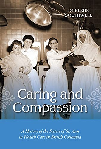 9781550175608: Caring and Compassion: A History of the Sisters of St. Ann in Health Care in British Columbia