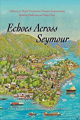 Echoes Across Seymour: A History of North Vancouver's Eastern Communities Including Dollarton & D...