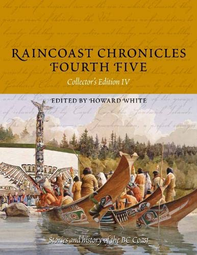Raincoast Chronicles Fourth Five: Stories and History of the BC Coast from Raincoast Chronicles ...