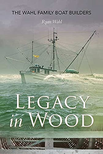 9781550175981: Legacy in Wood: The Wahl Family Boat Builders