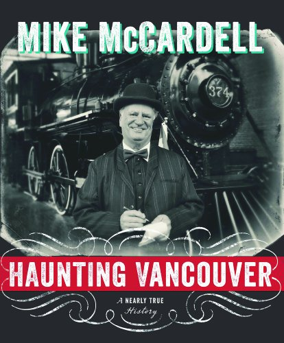 Haunting Vancouver: A Nearly True History: Mike McCardell
