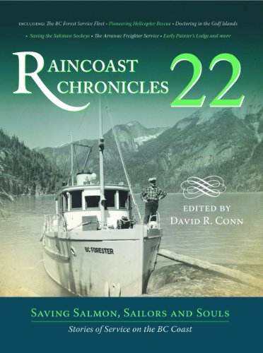 Raincoast Chronicles 22: Saving Salmon, Sailors And Souls: Stories Of Service On The Bc Coast: ...