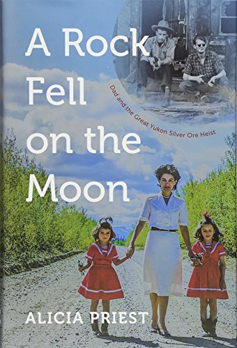 9781550176728: A Rock Fell on the Moon: Dad and the Great Yukon Silver Ore Heist