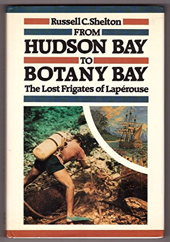 From Hudson Bay to Botany Bay: The Lost Frigates of Laperouse: Shelton, Russell C.