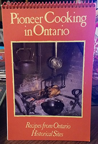 9781550210156: Pioneer Cooking in Ontario: Tested Recipes from Ontario's Pioneer Villages and Historic Sites