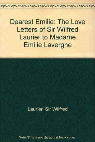 Dearest Emilie: The Love-Letters of Sir Wilfrid Laurier to Madame Emilie Lavergne: Fisher, Charles