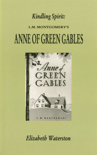 9781550221138: Kindling Spirit: Lucy Maud Montgomery's Anne of Green Gables (Canadian Fiction Studies series)