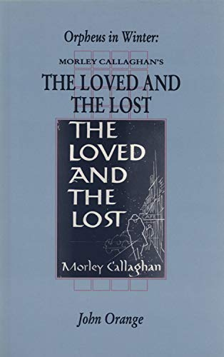 9781550221237: Orpheus in Winter: Morley Callaghan's the Loved and the Lost (Canadian Fiction Studies)