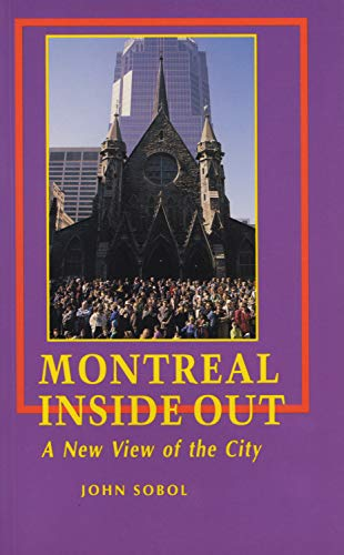 Montreal Inside Out: A New View of: Sobol, John