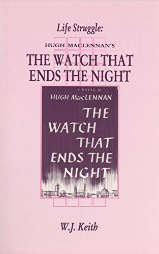 Life Struggle: Hugh MacLennan's The Watch That Ends the Night (Canadian Fiction Studies series...