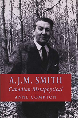 A. J. M. Smith: Canadian Metaphysical: Anne Compton