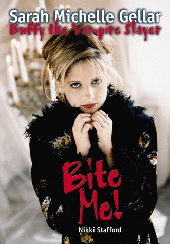 BITE ME! SARAH MICHELLE GELLAR AND BUFFY THE VAMPIRE SLAYER