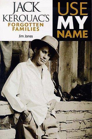 9781550223750: Use My Name: Jack Kerouac's Forgotten Families