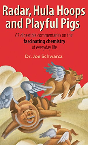 9781550223842: Radar, Hula Hoops, and Playful Pigs: 67 Digestible Commentaries on the Fascinating Chemistry of Everyday Life: Seventy-Two Digestible Commentaries on the Fascinating Chemistry of Everyday Life