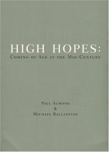 High Hopes: Coming of Age in the Mid-Century (Signed): Almond, Paul, and Michael Ballantyne