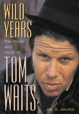 9781550224146: Wild Years: The Music and Myth of Tom Waits