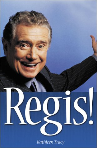 Regis!: The Unauthorized Biography: Tracy, Kathleen