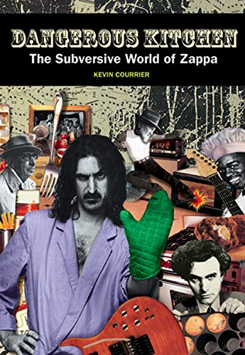 Dangerous Kitchen: The Subversive World of Zappa (1550224476) by Courrier, Kevin