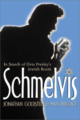 Schmelvis: In Search of Elvis Presley's Jewish: Jonathan Goldstein, Max