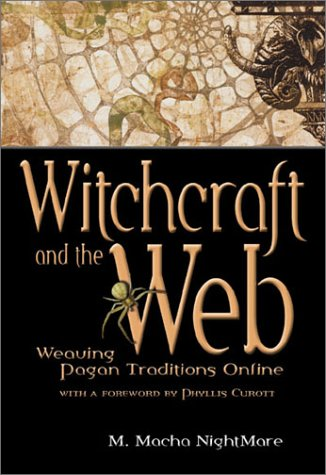 Witchcraft and the Web: Weaving Pagan Traditions Online (1550224662) by M. Macha Nightmare