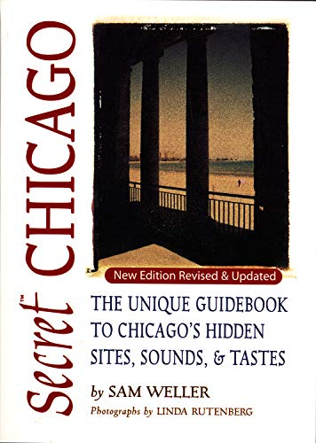 Secret Chicago: The Unique Guidebook to Chicago's Hidden Sites, Sounds & Tastes (Secret Guides) (155022493X) by Sam Weller