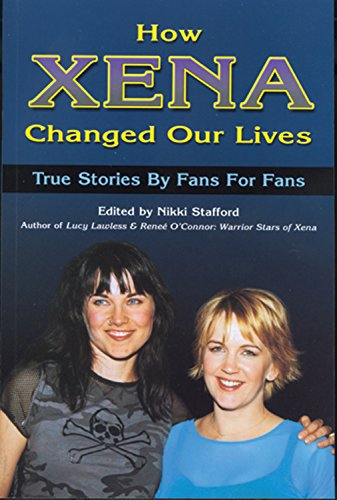 9781550225006: How Xena Changed Our Lives: True Stories by Fans for Fans