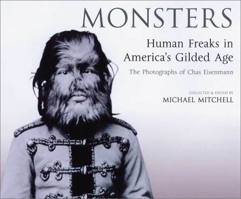 Monsters: Human Freaks in America's Gilded Age: The Photographs of Chas Eisenmann
