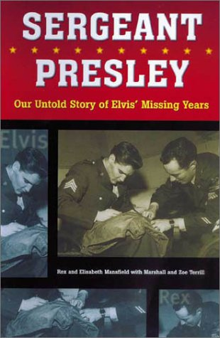 9781550225457: Sergeant Presley: Our Untold Story of Elvis' Missing Years