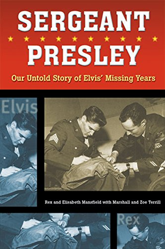 9781550225556: Sergeant Presley: Our Untold Story of Elvis' Missing Years