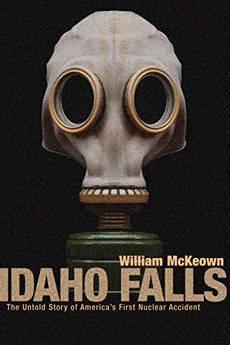 9781550225624: Idaho Falls: The Untold Story of America's First Nuclear Accident