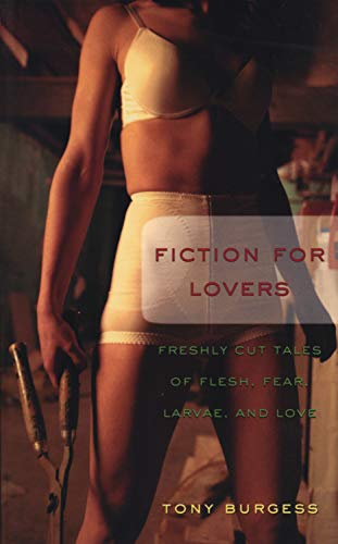 9781550226096: Fiction for Lovers: Freshly Cut Tales of Flesh, Fear, Larvae, and Love